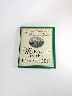 Miracle on the 17th Green by James Patterson and Peter De Jonge   Hardcover, 1st Edition by SamsOldiesButGoodies on Etsy