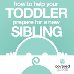 How to Help Your Toddler Prepare for a New Sibling - Covered Goods, Inc. New Sibling, Oldest Child, Baby Hacks, Siblings, Need To Know, Advice, News, Children, Cover