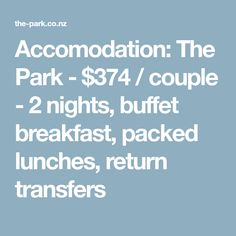 Accomodation: The Park - $374 / couple - 2 nights, buffet breakfast, packed lunches, return transfers
