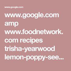 www.google.com amp www.foodnetwork.com recipes trisha-yearwood lemon-poppy-seed-cake-with-candied-lemons-3872553.amp