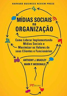 'Mídias Sociais na Organização - Como liderar implementando mídias sociais e maximizar os valores de seus clientes e funcionários', lançamento de Anthony J. Bradley e Mark P.McDonald