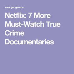 Netflix: 7 More Must-Watch True Crime Documentaries