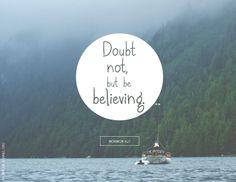 """""""Doubt not but be believing"""" (Mormon 9:27)."""