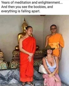 Years of meditation and enlightenment. And then you see the boobies, and everything is falling apart. Nirvana, Best Funny Pictures, Funny Images, Funny Gifs, Hump Day Humor, Everything Is Falling Apart, Meditation, Disney Memes, Popular Memes
