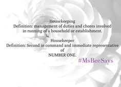 The Housekeeper is Second in command and immediate representative to NUMBER ONE in a household or establishment #MsBeeSays