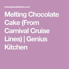 Melting Chocolate Cake (From Carnival Cruise Lines) | Genius Kitchen