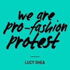 """""""We are pro-fashion protest"""" —Lucy Shea @futerra #FashRev #fashion #quote"""