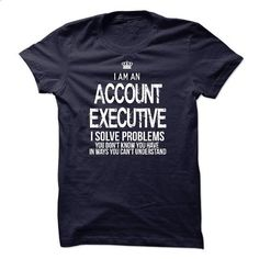 I Am An Account Executive - tshirt printing #free t shirt #men t shirts