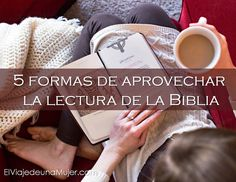 5 formas de aprovechar al máximo la lectura de la Biblia | El viaje de una mujer