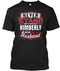 Never Stand Between Kimberly V Husband ! Black T-Shirt Front