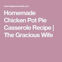 Homemade Chicken Pot Pie Casserole Recipe | The Gracious Wife