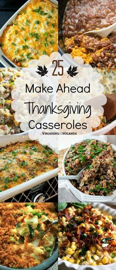 25 Make Ahead Thanksgiving Casseroles by Noshing With The Nolands - Save time by preparing some of these tasty dishes just before Thanksgiving.