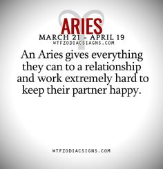 An Aries gives everything they can to a relationship and work extremely hard to keep their partner happy. - WTF Zodiac Signs Daily Horoscope!