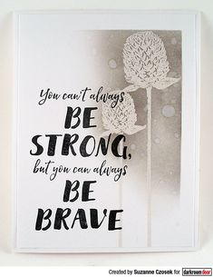 Card by Suzanne Czosek using Darkroom Door Be Brave Quote Stamp Door Quotes, Art Quotes, Life Quotes, Butterfly Stencil, Day And Mood, White Acrylic Paint, Color Balance, Pretty Cards, Distress Ink