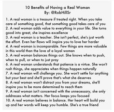 A real woman is a treasure if treated right. When you take care of something good, that something good takes care of you.
