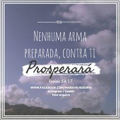Nenhuma arma preparada contra ti, prosperará. Isaías 54:17 Instagram http://instagram.com/maravilhosopai