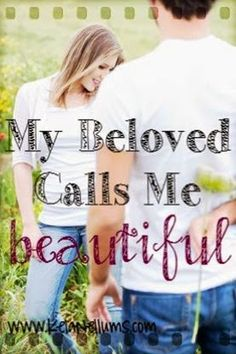 Pursuing What Is Excellent :: My Beloved Calls Me Beautiful