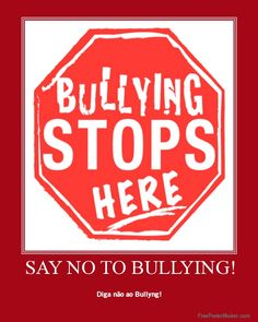 "ANTI-BULLY POSTER: ""BULLYING STOPS HERE!!"" SAY ""NO, NO, NO, NO, NO, NO, NO, NO TO BULLYING!"" Well, I editorialized a bit there with my emphasis on saying ""NO""!!"