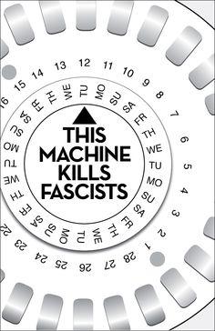 This Machine Kills Fascists....Love this one!