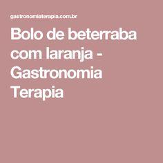 Bolo de beterraba com laranja - Gastronomia Terapia