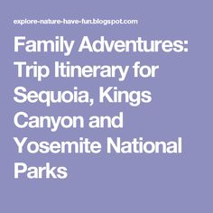 Family Adventures: Trip Itinerary for Sequoia, Kings Canyon and Yosemite National Parks