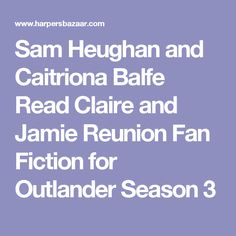 Sam Heughan and Caitriona Balfe Read Claire and Jamie Reunion Fan Fiction for Outlander Season 3