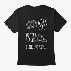 Work Hard, Do Your Squats, Be Nice To People. Women's and Men's workout Apparels. Women's Workout Tank, Hoodie, Shirt and more! An excellent and Motivational cute gift for everyone. Best Yoga Clothes, Yoga Wear, Active Wear For Women, Mens Fitness, Workout Shirts, Fitness Fashion, Squats, Work Hard, Motivational