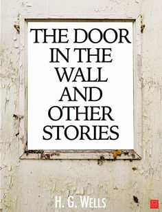 One confidential evening, not three months ago, Lionel Wallace told me this story of the Door in the Wall. And at the time I thought that so far as he was conce