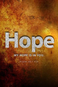""""""" What, then, can I hope for, O Jehovah?  You are my only hope."""" 