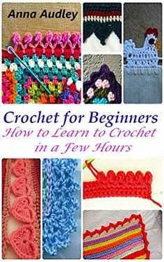 Crochet for Beginners: How to Learn to Crochet in a Few Hours by Anna Audley http://www.amazon.com/dp/B0171M0JDM/ref=cm_sw_r_pi_dp_cSRlwb1WNAKYR