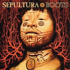 Sepultura - Roots - classic late 90's album, which helped with NuMetal movement