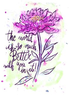 The world is so much better with you in it!
