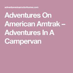Adventures On American Amtrak – Adventures In A Campervan San Fransisco, Campervan, Travelling, Adventure, American, City, Cities, Adventure Game, Adventure Books