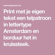 Print met je eigen tekst een telpatroon in lettertype Amsterdam en borduur het in kruissteek.