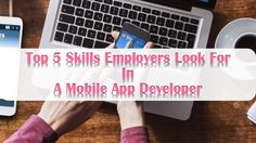 Top 5 Skills Employers Look For In A Mobile App Developer