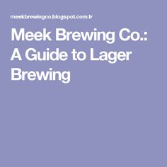 Meek Brewing Co.: A Guide to Lager Brewing