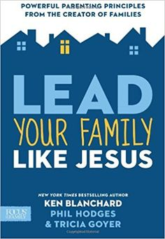 Lead Your Family Like Jesus by Ken Blanchard, Phil Hodges and Tricia Goyer: Powerful Parenting Principles from the Creator of Families. #Top20 #Parenting #BibleStudy #Christian