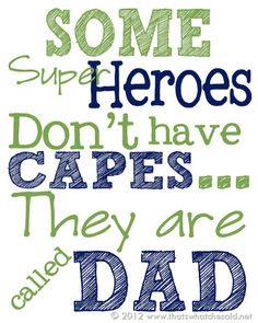 'Some super heroes don't have capes ... They are called DAD.'