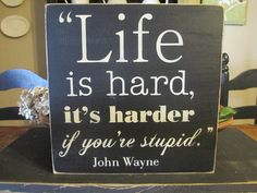 Life Is Hard John Wayne Primitive Wood by DaisyPatchPrimitives, $18.00