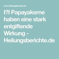 I❶I Papayakerne haben eine stark entgiftende Wirkung - Heilungsberichte.de