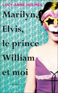 Couverture de Marilyn, Elvis, le prince William et moi