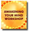 AWAKENING YOUR MIND - 2-Day Workshop For the first time, world renowned Medium James Van Praagh and Britain's most respected medium and mediumship authority, Mavis Pittila, come together to teach this unique and one-of-a-kind workshop which will expand your awareness and bring you in direct connection to the Divine Force. December 7-8, 2012  Mission Viejo, CA $175