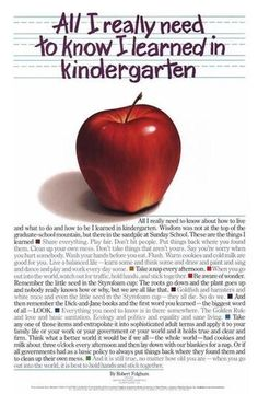 All I really need to know I learned in kindergarten by Robert Fulghum via longhorninhouston.blogspot.com: From the book first published in 1989, the kindergarten credo holds true today. Thanks to @Rebecca_Silbermann! #Robert_Fulghum #All_I_really_need_to_know_I_learned_in_kindergarten