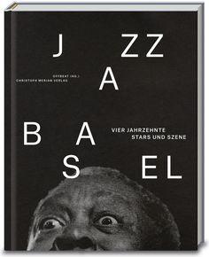 Ungewöhnlich schön: Jazz Basel, Vier Jahrzehnte Stars und Szene http://www.mackensen.de//shop/item/%20%099783856166595