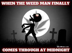 When Weed Man Finally Comes Thru At Midnight Marijuana Memes #weedmemes #marijuanamemes