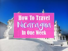 Visit Nicaragua! Less crowded and developed than Costa Rica, Nicaragua has maintained its colonial charm. Find out how to see Nicaragua in one week (7 days)