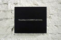 """""""This Painting is Not Available in Your Country"""" by Paul Mutant, via Flickr"""