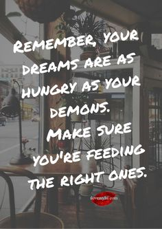 Remember, your dreams are as hungry as your demons. Make sure you're feeding the right ones. <3 More amazing words of wisdom on our Facebook page: https://www.facebook.com/LoveSexIntelligence