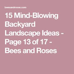 15 Mind-Blowing Backyard Landscape Ideas - Page 13 of 17 - Bees and Roses