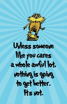 Image detail for -Lorax Dr Seuss Quotes O Lorax, Dr Seuss Lorax, Dr Suess, Pinewood Derby, The Words, We Are The World, In This World, Change Quotes, Quotes To Live By